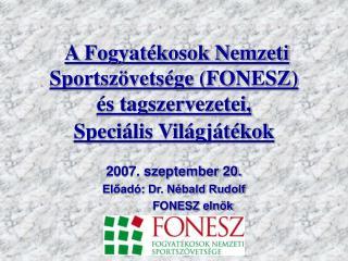 A Fogyat kosok Nemzeti Sportsz vets ge FONESZ  s tagszervezetei, Speci lis Vil gj t kok
