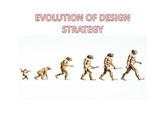 EVOLUTION OF DESIGN STRATEGY