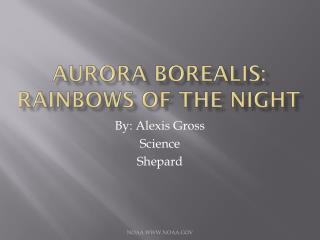 Aurora borealis: Rainbows of the night