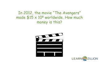 "In 2012, the movie ""The Avengers"" made $15 x 10 8  worldwide. How much money is this?"