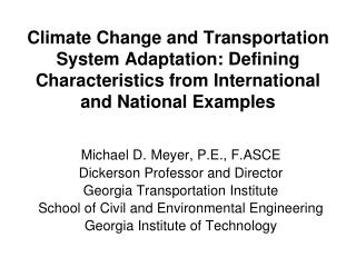 Michael D. Meyer, P.E ., F.ASCE Dickerson Professor and Director Georgia Transportation Institute