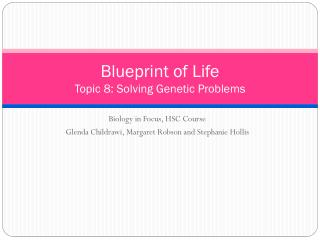 Blueprint of Life Topic 8 : Solving Genetic Problems