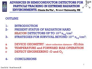 ADVANCES IN SEMICONDUCTOR DETECTORS FOR PARTICLE TRACKING IN EXTREME RADIATION ENVIRONMENTS. Cinzia Da Via ,  Brunel Uni