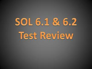 SOL 6.1 & 6.2 Test Review
