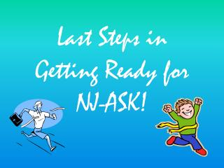 Last Steps in  Getting Ready for NJ-ASK!