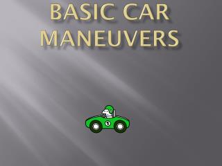 Chapter 6 Basic Car Maneuvers