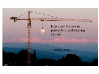 Exercise- It's role in preventing and treating cancer