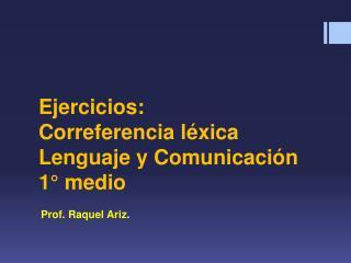 Ejercicios: Correferencia léxica  Lenguaje y Comunicación 1° medio