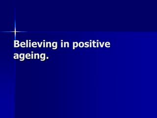 Believing  in positive ageing.
