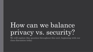 How can we balance privacy vs. security?