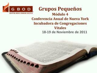 Grupos Pequeños Módulo 4 Conferencia Anual de Nueva York Incubadora de Congregaciones Vitales