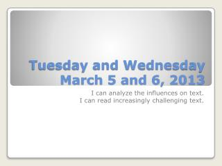 Tuesday and Wednesday March 5 and 6, 2013