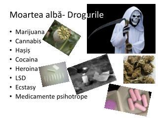 Moartea  albă-  Drog urile