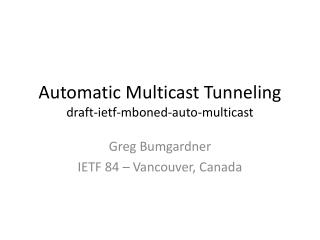 Automatic Multicast Tunneling draft- ietf-mboned-auto- multicast