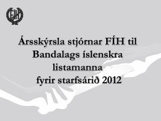 Ársskýrsla stjórnar  FÍH  til Bandalags  íslenskra  listamanna fyrir starfsárið  2012