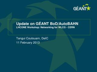 Update on GÉANT  BoD / AutoBAHN LHCONE Workshop: Networking for WLCG - CERN