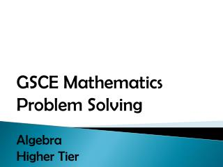 GSCE Mathematics Problem Solving Algebra Higher Tier