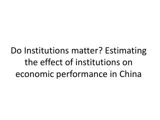 Do Institutions matter? Estimating the effect of institutions on economic performance in China