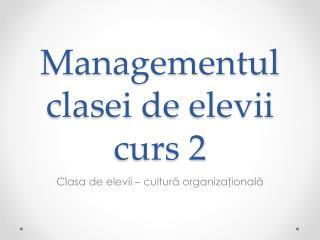 Managementul clasei  de  elevii curs 2