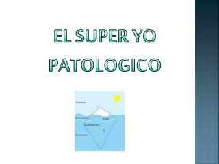 El  Super  Yo   patologico