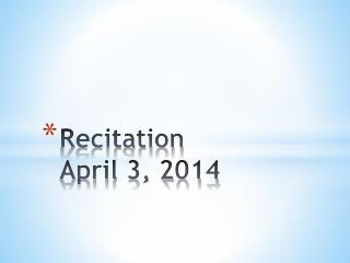 Recitation  April 3, 2014
