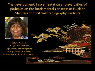 Nalene Naidoo , HOD/Senior Lecturer Department of Radiography Faculty of Health Sciences