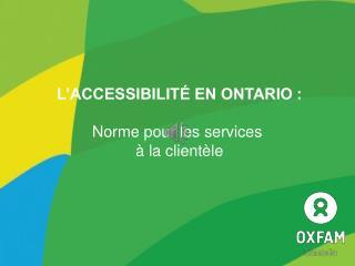 L'ACCESSIBILITÉ EN ONTARIO: Norme pour les services  à la clientèle