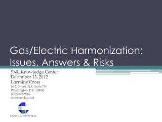 Gas/Electric  Harmonization:  Issues, Answers & Risks