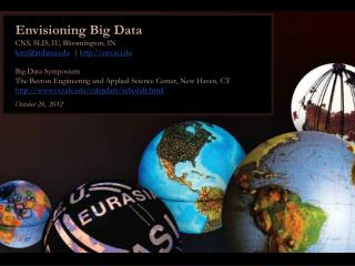 Envisioning  Big Data CNS , SLIS,  IU,  Bloomington,  IN katy@indiana |  cns.iu