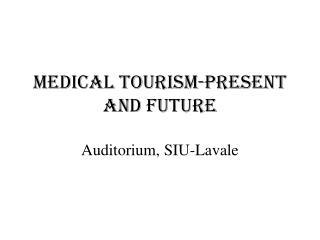 Medical Tourism-Present and  Future Auditorium, SIU- Lavale