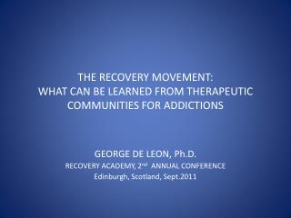 THE RECOVERY MOVEMENT: WHAT CAN BE LEARNED FROM THERAPEUTIC COMMUNITIES FOR ADDICTIONS