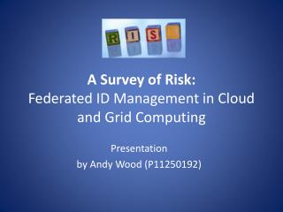 A Survey of Risk: Federated ID Management in Cloud and Grid Computing