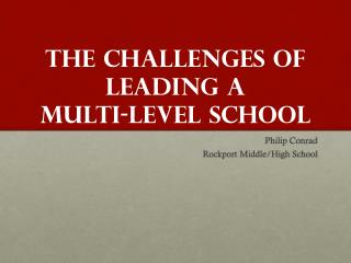 The Challenges of Leading a  Multi -Level  School