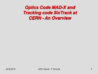 Optics  Code MAD-X and Tracking code  SixTrack  at CERN - An Overview