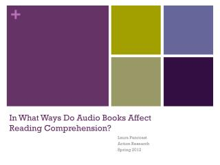 In What Ways Do Audio Books Affect  Reading Comprehension?
