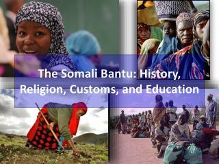 The Somali Bantu: History, Religion, Customs, and Education