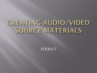Creating Audio/Video Source Materials