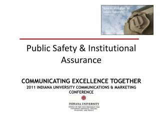 Public Safety  Institutional Assurance   COMMUNICATING EXCELLENCE TOGETHER 2011 INDIANA UNIVERSITY COMMUNICATIONS  MARKE