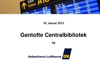 19. Januar 2012 Gentofte Centralbibliotek  og