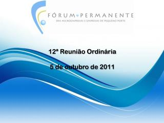 12ª Reunião Ordinária  5 de outubro de 2011