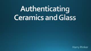 Authenticating Ceramics  and  Glass