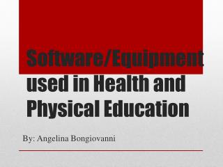 Software/Equipment used  in Health and Physical  Education