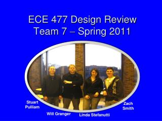 ECE 477 Design Review Team 7    Spring 2011