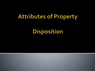 Attributes of  Property Disposition