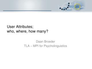 User Attributes;  who, where, how many?