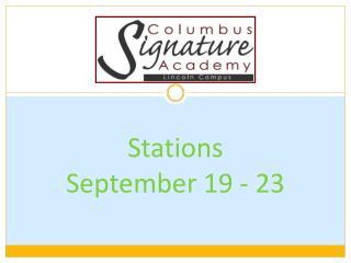 Stations  September 19 - 23