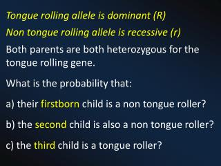 Tongue rolling  allele is dominant (R) Non tongue rolling  allele is recessive (r )
