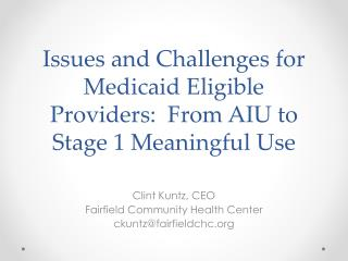 Issues  and Challenges for Medicaid Eligible Providers:  From AIU to Stage 1 Meaningful Use