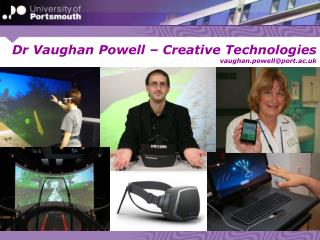 Dr Vaughan Powell – Creative Technologies vaughan.powell@port.ac.uk