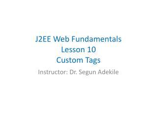 J2EE Web Fundamentals Lesson 10 Custom Tags